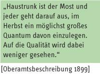 Zitat Oberamtsbeschreibung 1899: Haustrunk ist der Most und jeder geht darauf aus, im Herbst ein möglichst großes Quantum davon einzulegen. Auf die Qualität wird dabei weniger gesehen.